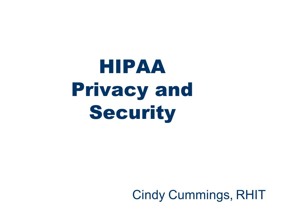 1 HIPAA Privacy and Security Cindy Cummings, RHIT