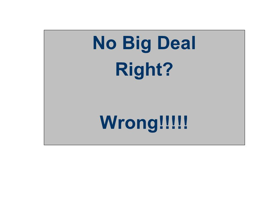 10 No Big Deal Right? Wrong!!!!!