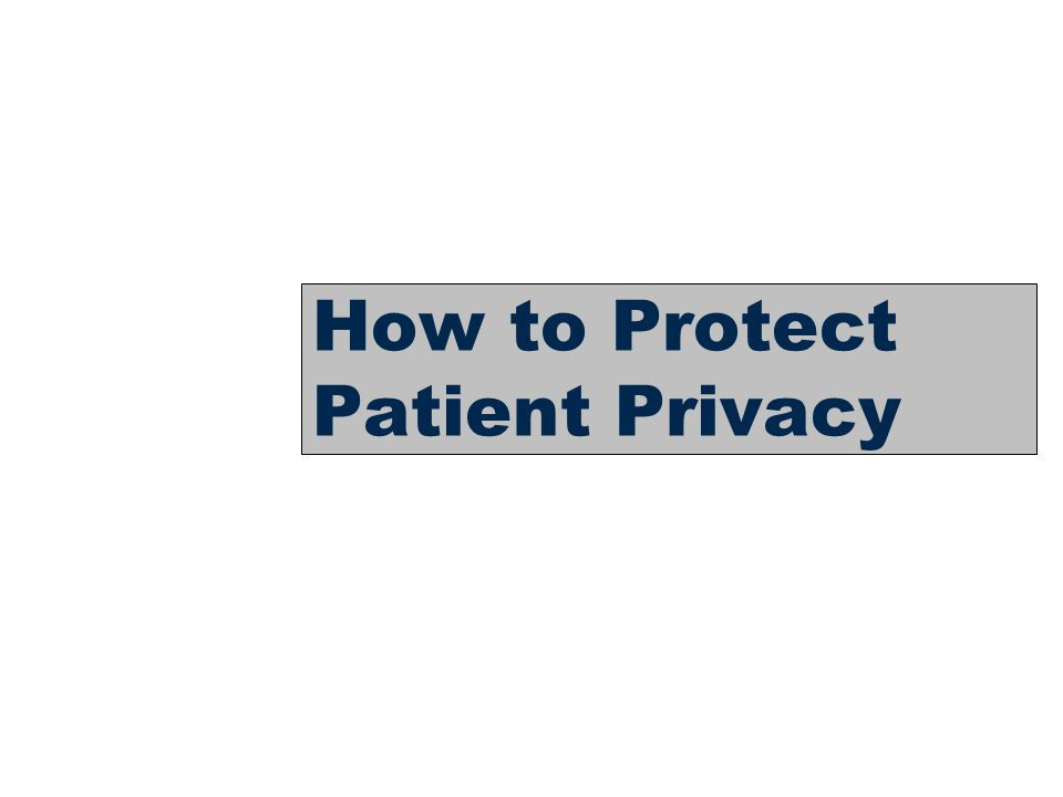 17 How to Protect Patient Privacy