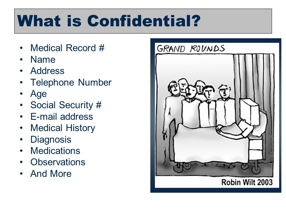 3 What is Confidential? Medical Record # Name Address Telephone Number Age Social Security # E-mail address Medical History Diagnosis Medications Obse