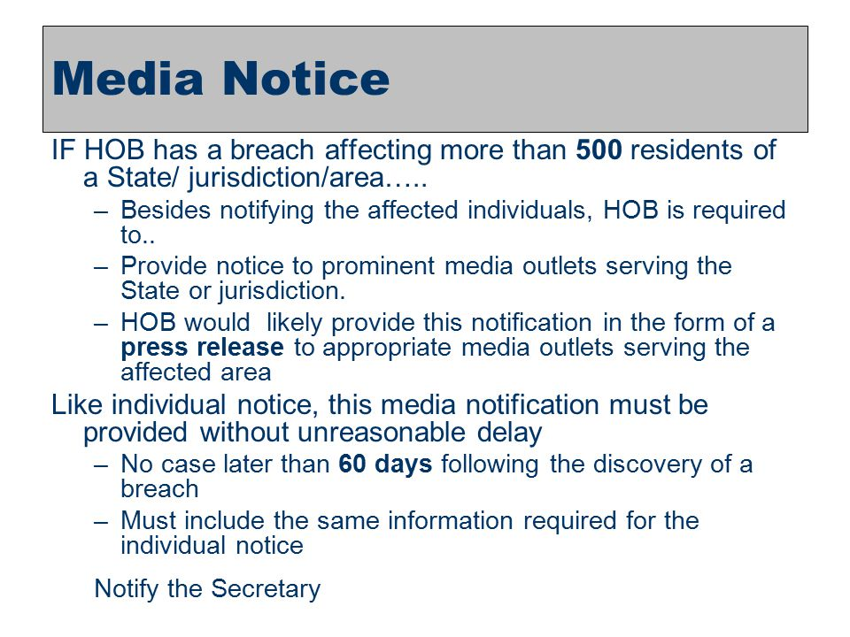 7 Media Notice IF HOB has a breach affecting more than 500 residents of a State/ jurisdiction/area….. –Besides notifying the affected individuals, HOB