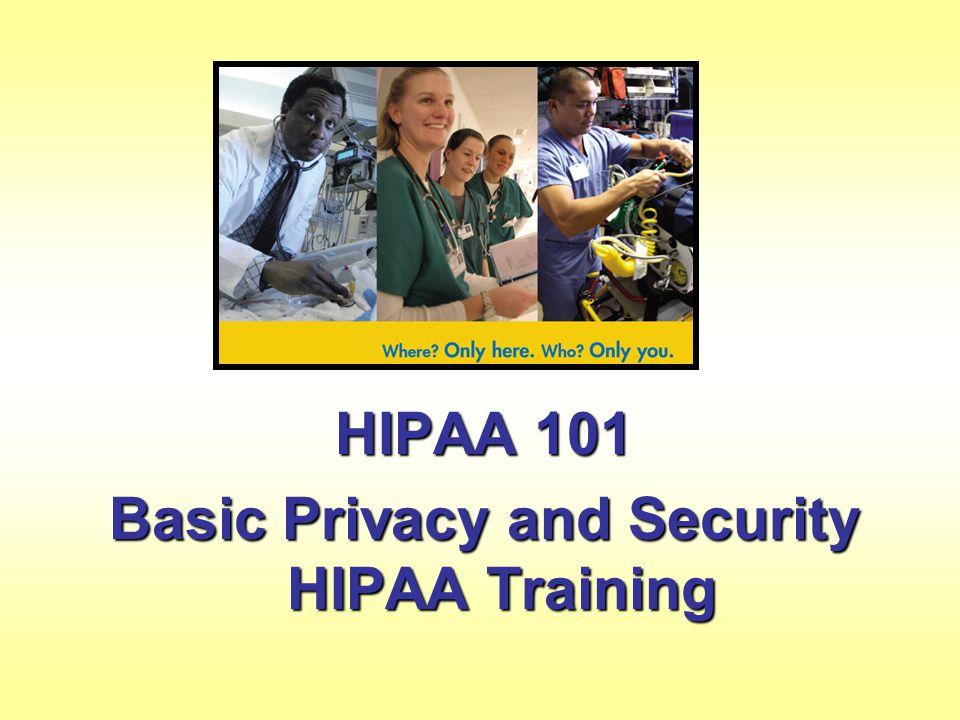 HIPAA 101 Basic Privacy and Security HIPAA Training
