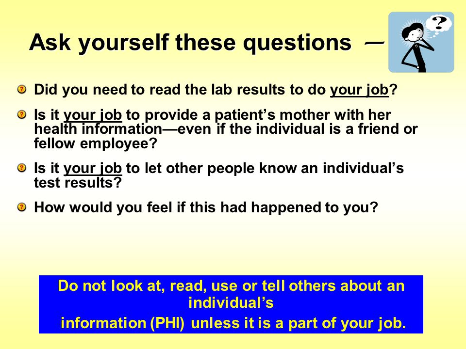 Ask yourself these questions — Did you need to read the lab results to do your job? Is it your job to provide a patient's mother with her health infor