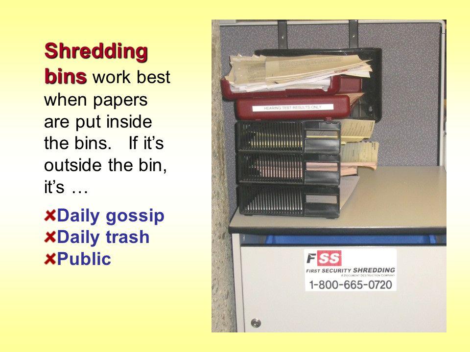 Shredding bins Shredding bins work best when papers are put inside the bins. If it's outside the bin, it's … Daily gossip Daily trash Public