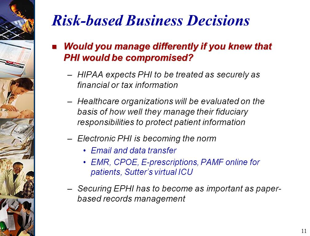 11 Risk-based Business Decisions n Would you manage differently if you knew that PHI would be compromised.