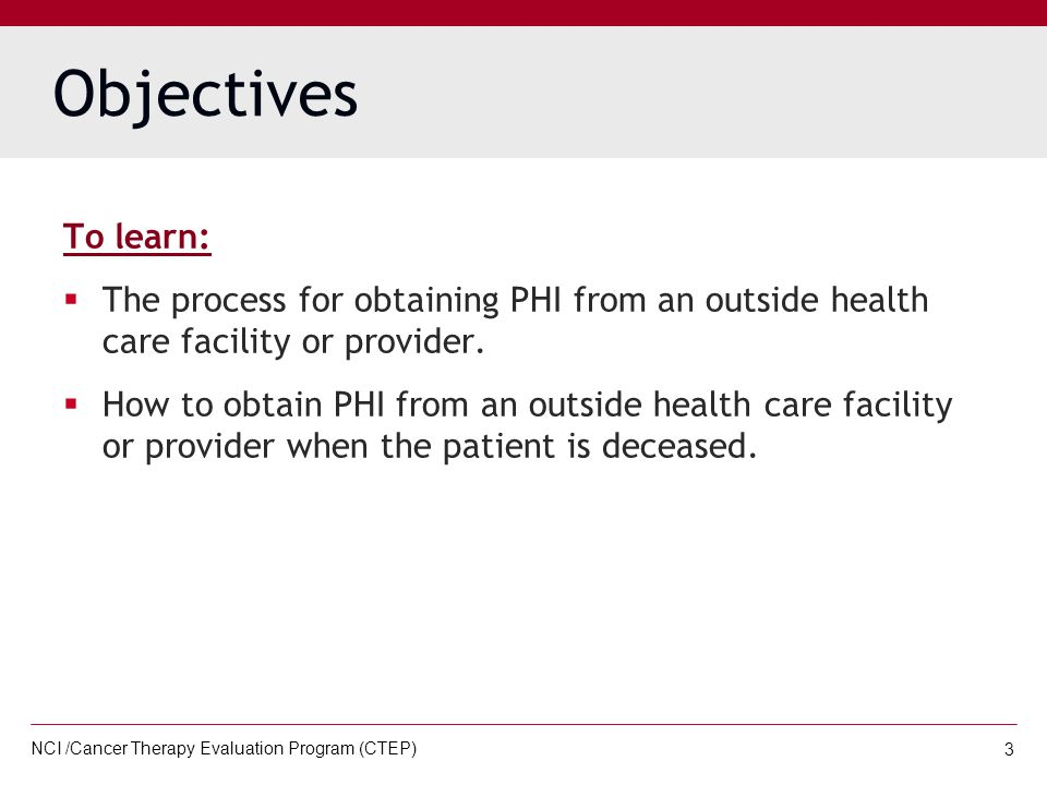 NCI /Cancer Therapy Evaluation Program (CTEP) 14 STEP 2: Forward the form, along with the document on the following page (page 3) entitled 'Obtaining Medical Information from Outside Health Care Facilities for Patients on Clinical Protocols When Authorization for PHI is not required,' to the facility or provider.
