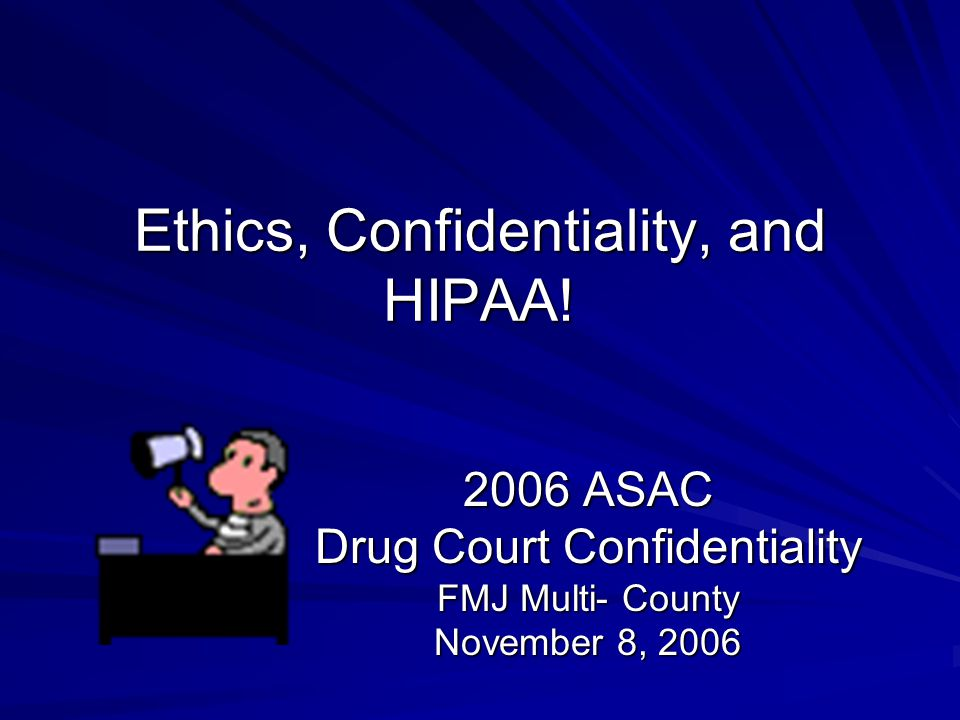 Ethics, Confidentiality, and HIPAA.