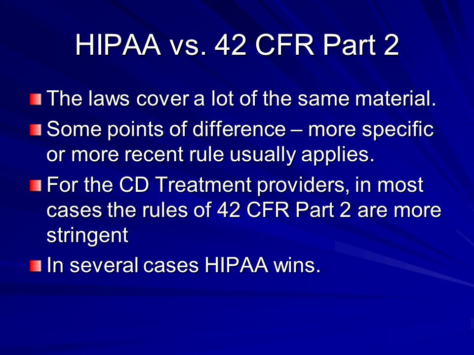 HIPAA vs. 42 CFR Part 2 The laws cover a lot of the same material.