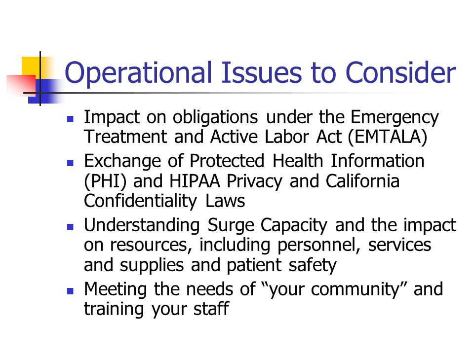 Operational Issues to Consider Impact on obligations under the Emergency Treatment and Active Labor Act (EMTALA) Exchange of Protected Health Informat
