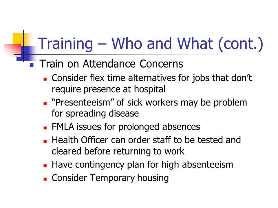"Training – Who and What (cont.) Train on Attendance Concerns Consider flex time alternatives for jobs that don't require presence at hospital ""Present"