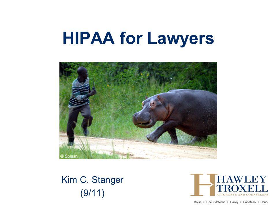 HIPAA for Lawyers Kim C. Stanger (9/11)