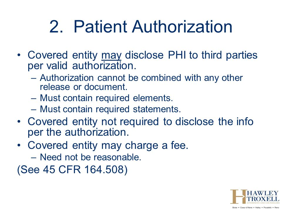 2.Patient Authorization Covered entity may disclose PHI to third parties per valid authorization.