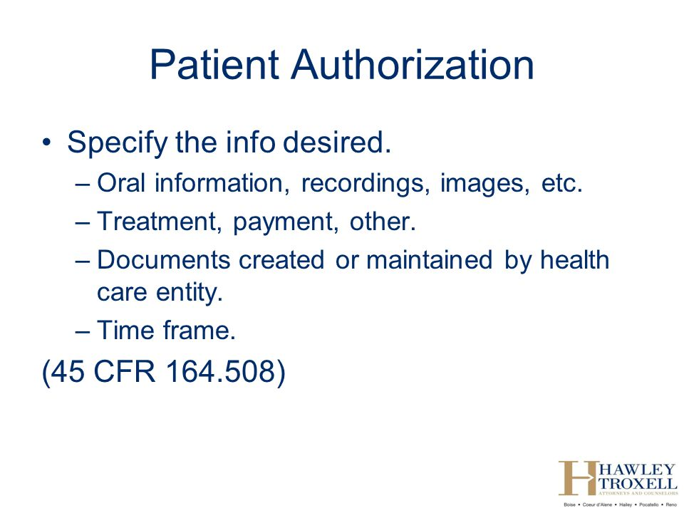 Patient Authorization Specify the info desired.–Oral information, recordings, images, etc.