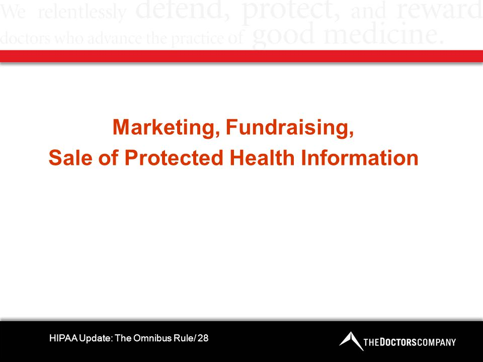 Marketing, Fundraising, Sale of Protected Health Information HIPAA Update: The Omnibus Rule/ 28