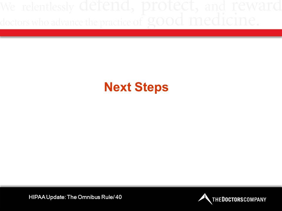 Next Steps HIPAA Update: The Omnibus Rule/ 40