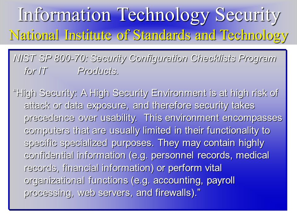 Information Technology Security National Institute of Standards and Technology NIST SP 800-70: Security Configuration Checklists Program for IT Products.
