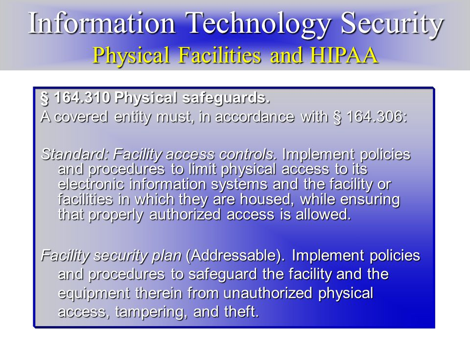 Information Technology Security Physical Facilities and HIPAA § 164.310 Physical safeguards.