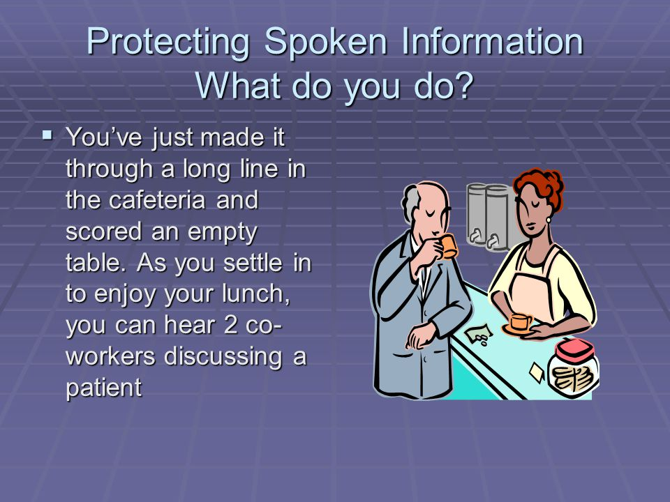 Protecting Spoken Information What do you do.