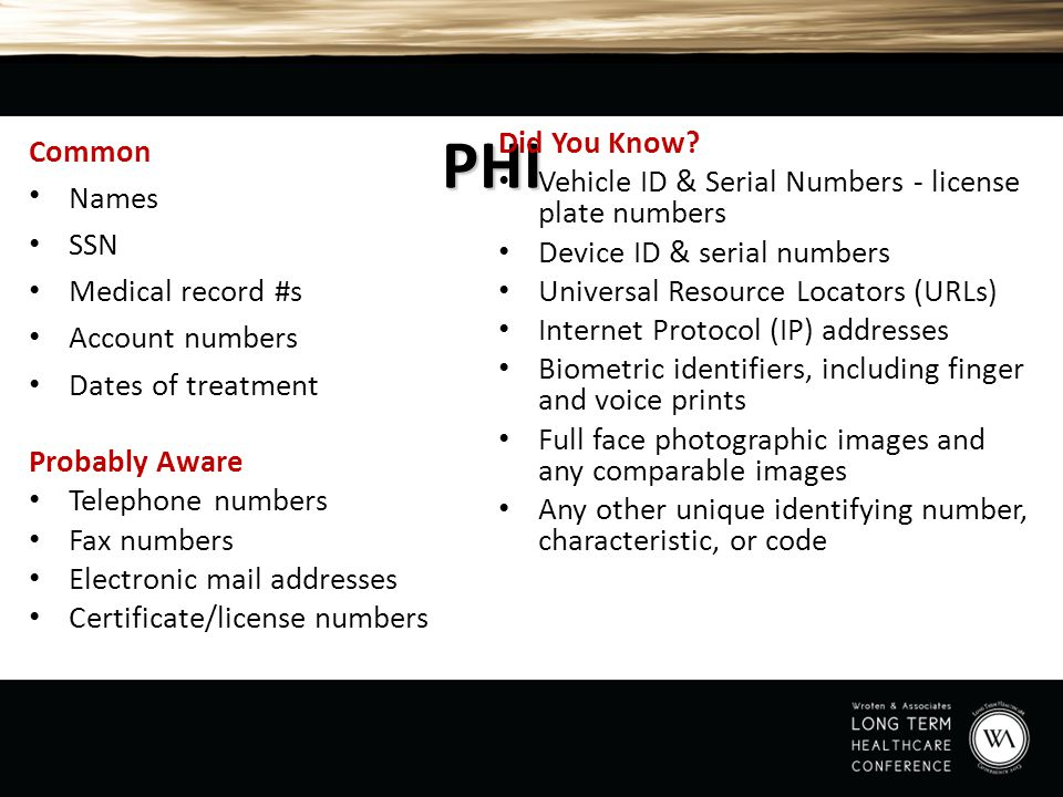 PHI Common Names SSN Medical record #s Account numbers Dates of treatment Did You Know? Vehicle ID & Serial Numbers - license plate numbers Device ID