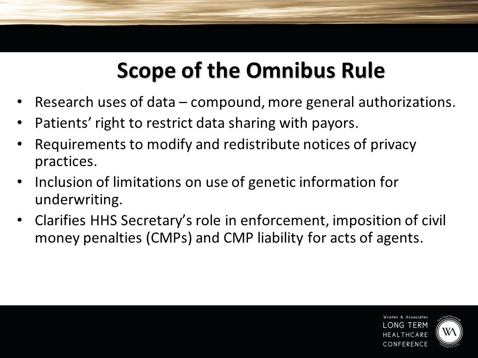 Scope of the Omnibus Rule Research uses of data – compound, more general authorizations. Patients' right to restrict data sharing with payors. Require