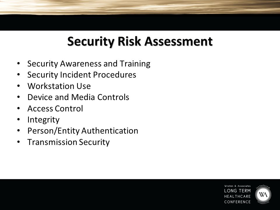Security Risk Assessment Security Awareness and Training Security Incident Procedures Workstation Use Device and Media Controls Access Control Integri