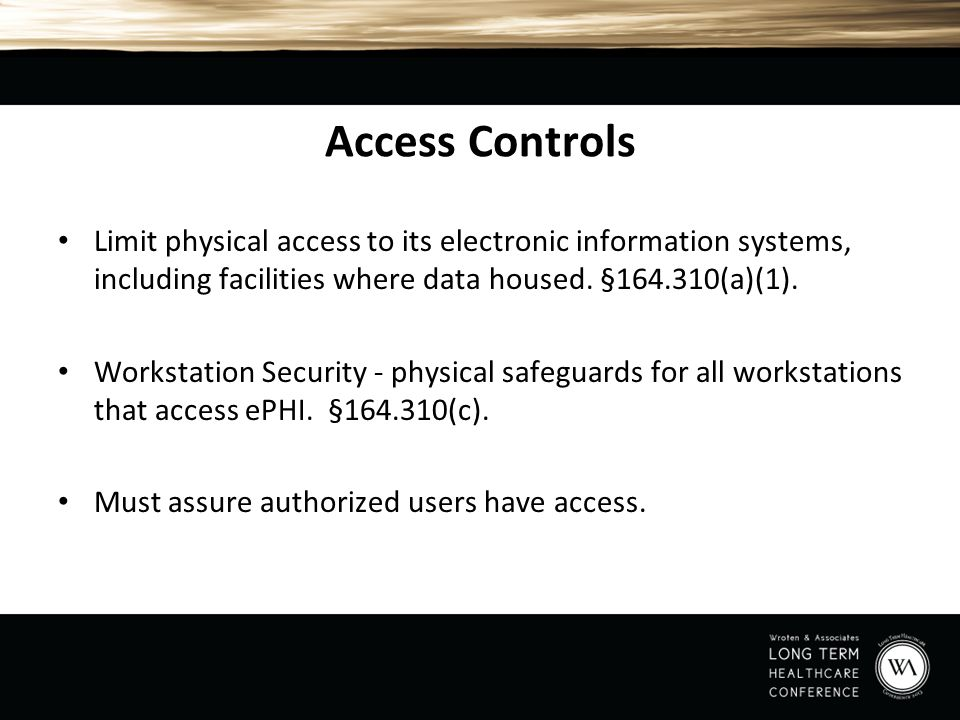 Access Controls Limit physical access to its electronic information systems, including facilities where data housed. §164.310(a)(1). Workstation Secur