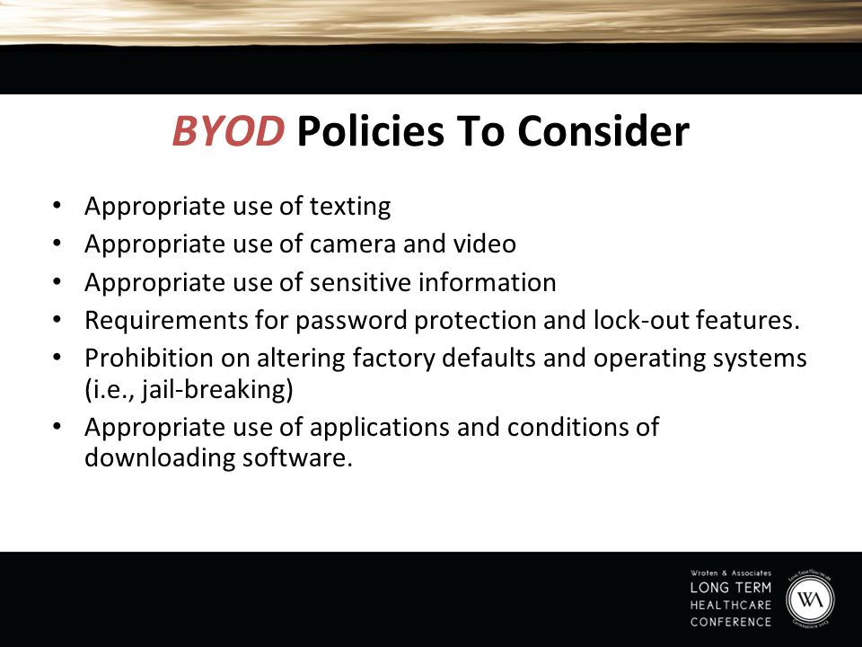 BYOD Policies To Consider Appropriate use of texting Appropriate use of camera and video Appropriate use of sensitive information Requirements for pas