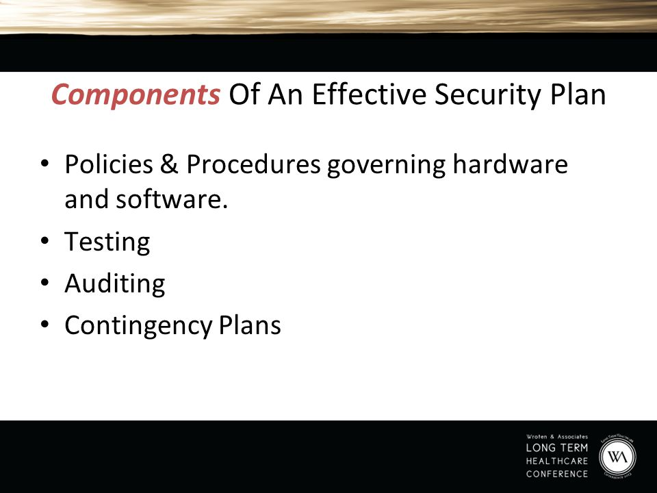 Components Of An Effective Security Plan Policies & Procedures governing hardware and software. Testing Auditing Contingency Plans