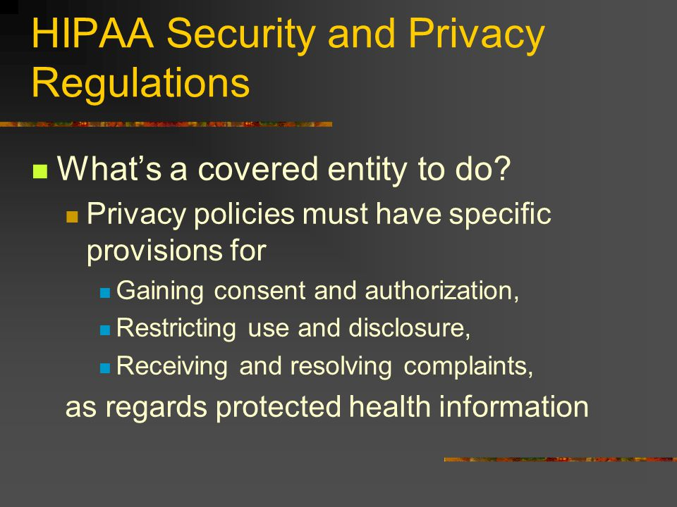 HIPAA Security and Privacy Regulations What's a covered entity to do.