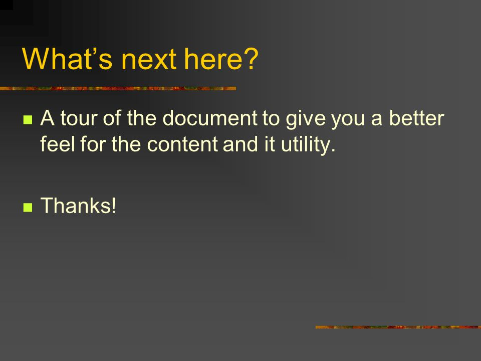 What's next here? A tour of the document to give you a better feel for the content and it utility. Thanks!