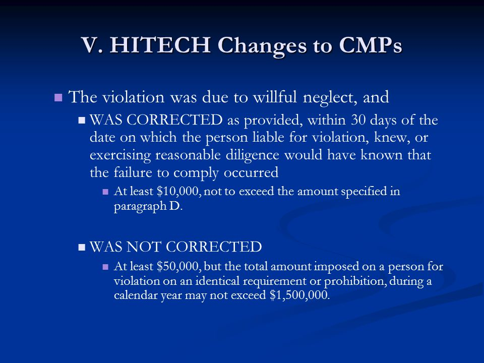 V. HITECH Changes to CMPs The violation was due to willful neglect, and WAS CORRECTED as provided, within 30 days of the date on which the person liab