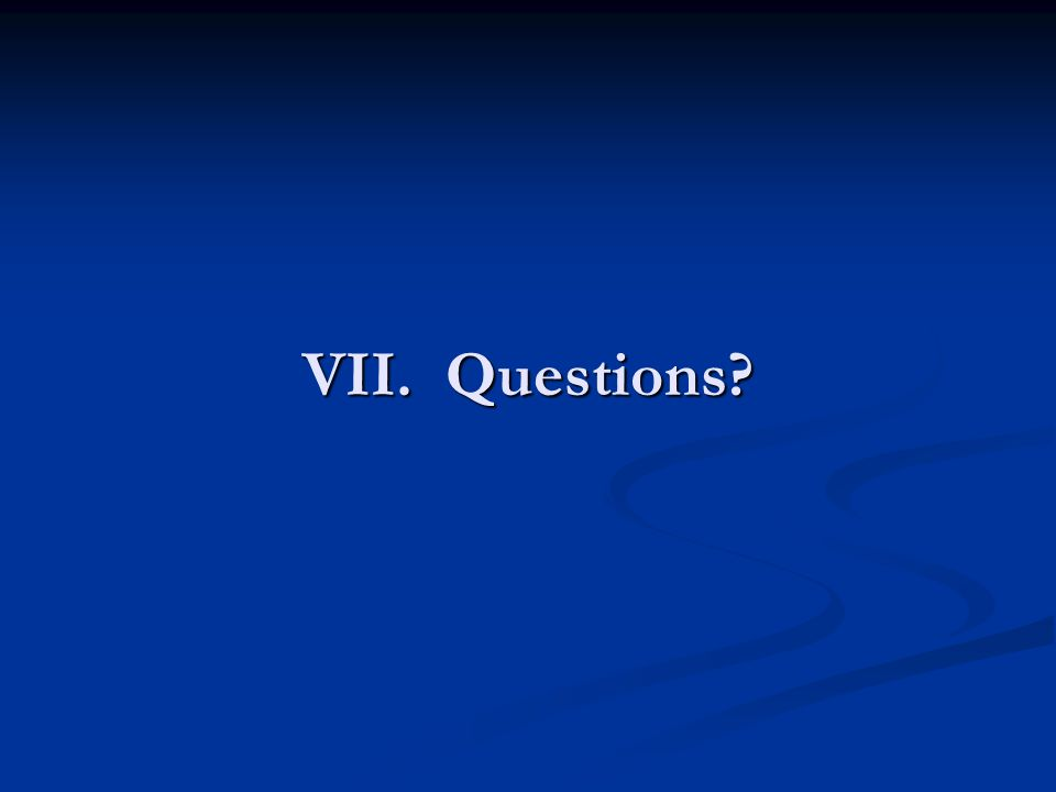 VII. Questions