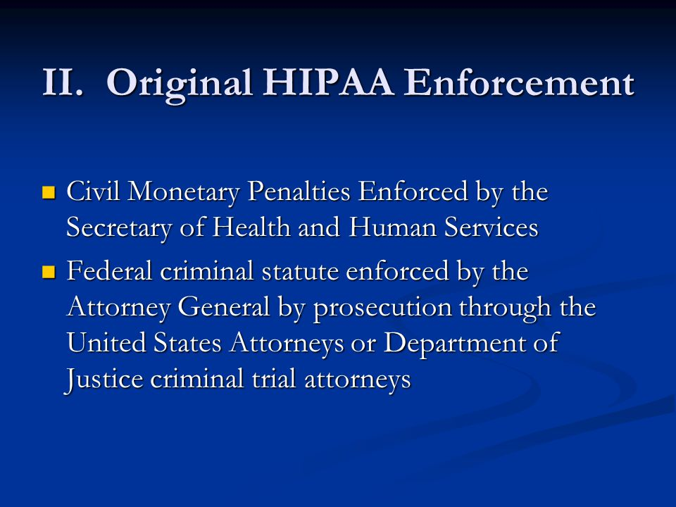 Civil Monetary Penalties Enforced by the Secretary of Health and Human Services Civil Monetary Penalties Enforced by the Secretary of Health and Human Services Federal criminal statute enforced by the Attorney General by prosecution through the United States Attorneys or Department of Justice criminal trial attorneys Federal criminal statute enforced by the Attorney General by prosecution through the United States Attorneys or Department of Justice criminal trial attorneys II.