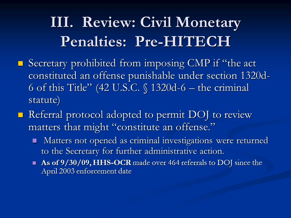 """III. Review: Civil Monetary Penalties: Pre-HITECH Secretary prohibited from imposing CMP if """"the act constituted an offense punishable under section 1"""