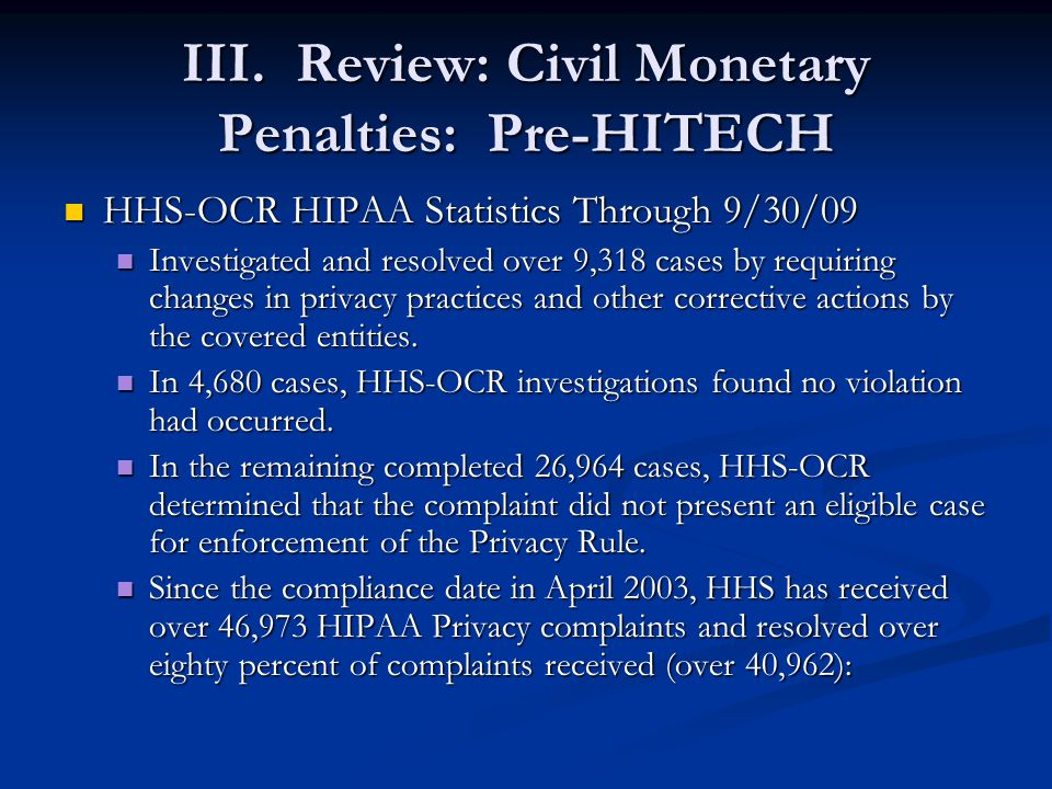 III. Review: Civil Monetary Penalties: Pre-HITECH HHS-OCR HIPAA Statistics Through 9/30/09 HHS-OCR HIPAA Statistics Through 9/30/09 Investigated and r