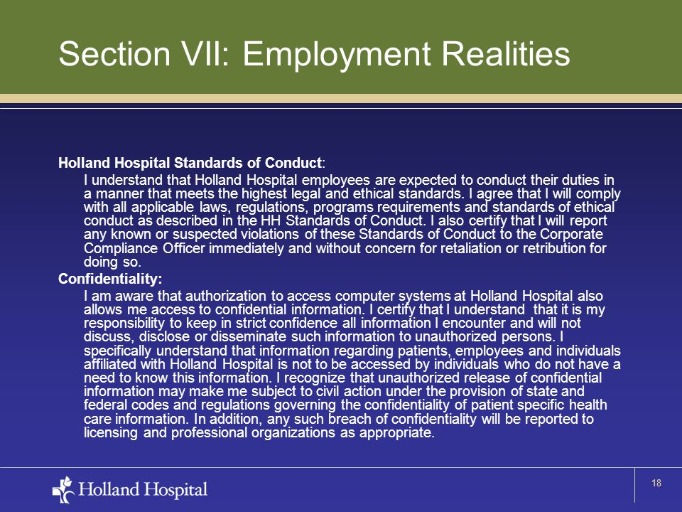 18 Section VII: Employment Realities Holland Hospital Standards of Conduct: I understand that Holland Hospital employees are expected to conduct their