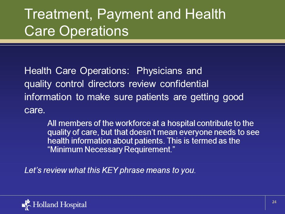 24 Treatment, Payment and Health Care Operations Health Care Operations: Physicians and quality control directors review confidential information to m