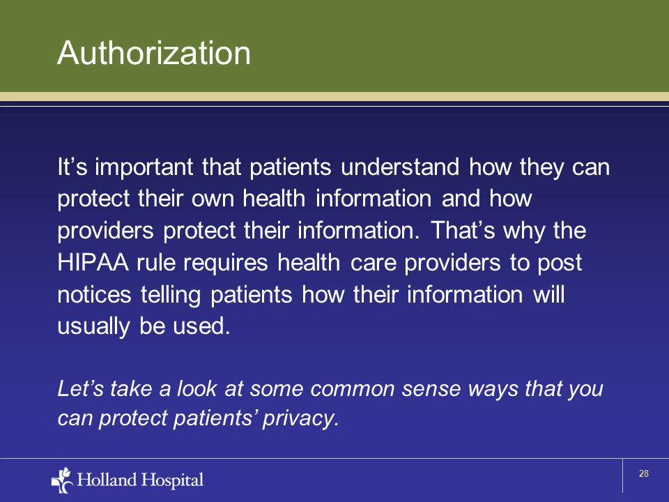 28 Authorization It's important that patients understand how they can protect their own health information and how providers protect their information