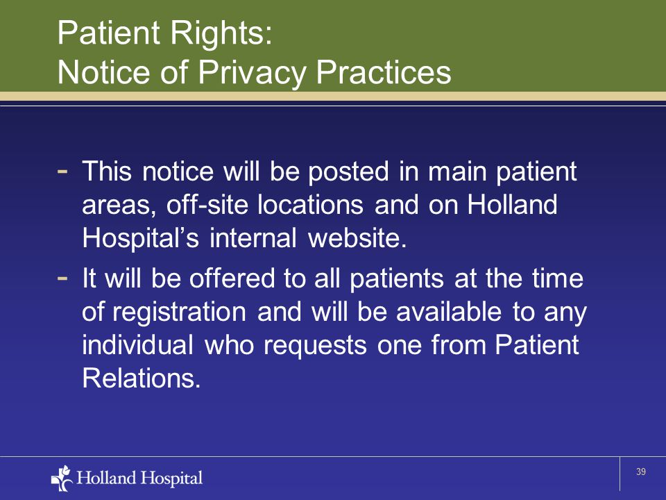 39 Patient Rights: Notice of Privacy Practices - This notice will be posted in main patient areas, off-site locations and on Holland Hospital's intern