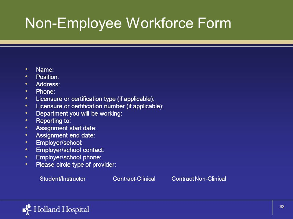 92 Non-Employee Workforce Form Name: Position: Address: Phone: Licensure or certification type (if applicable): Licensure or certification number (if