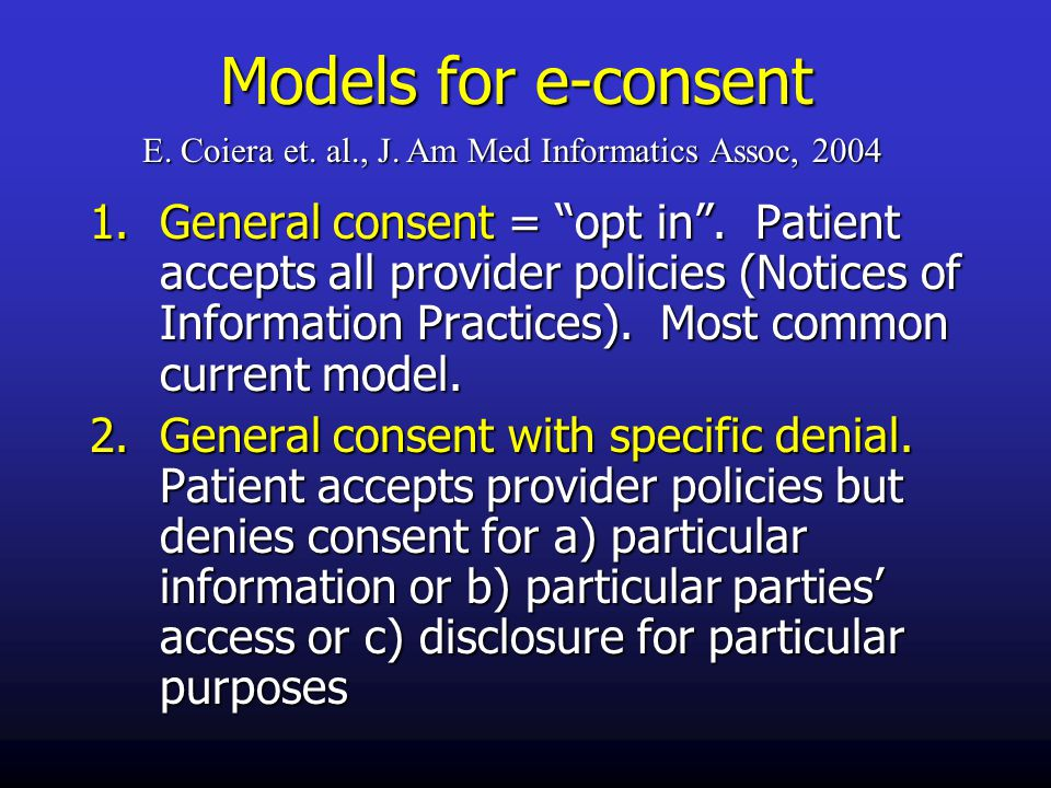 Models for e-consent 1.General consent = opt in .