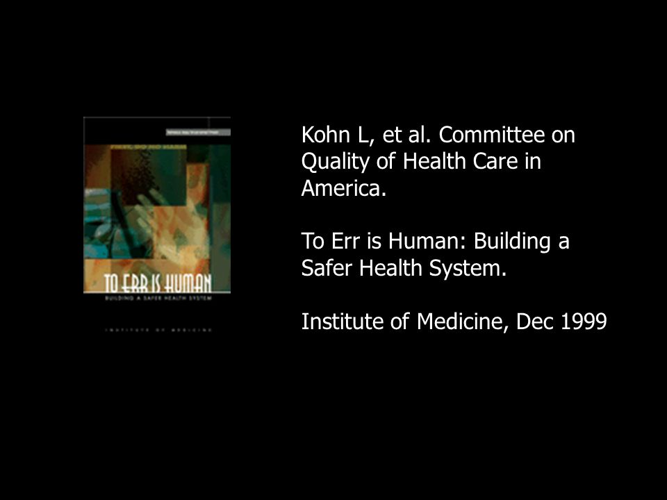 Kohn L, et al.Committee on Quality of Health Care in America.