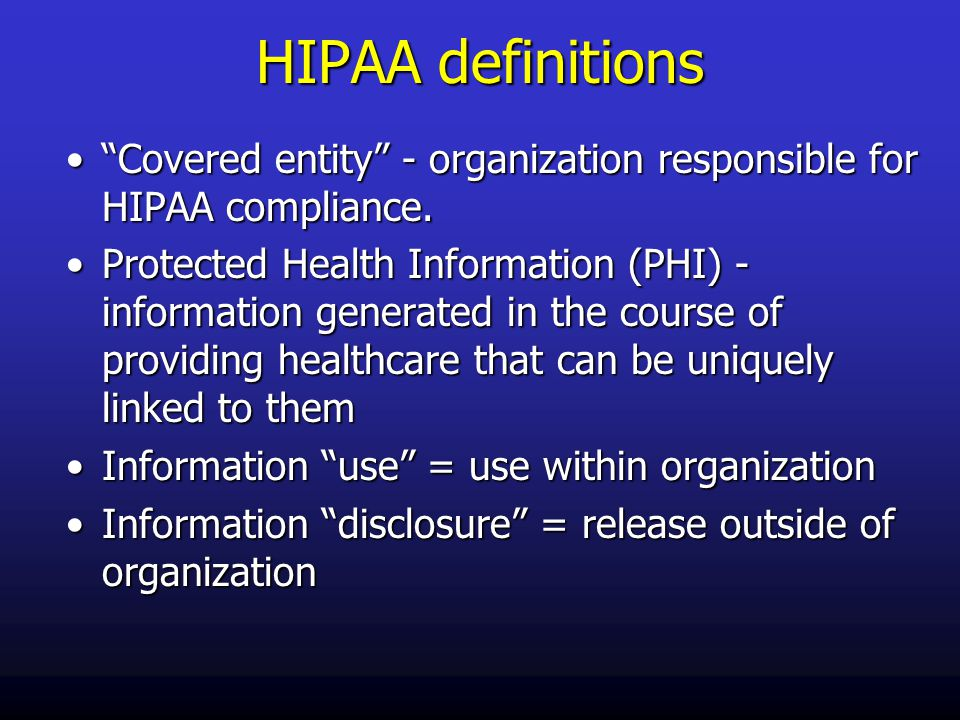 HIPAA definitions Covered entity - organization responsible for HIPAA compliance. Covered entity - organization responsible for HIPAA compliance.