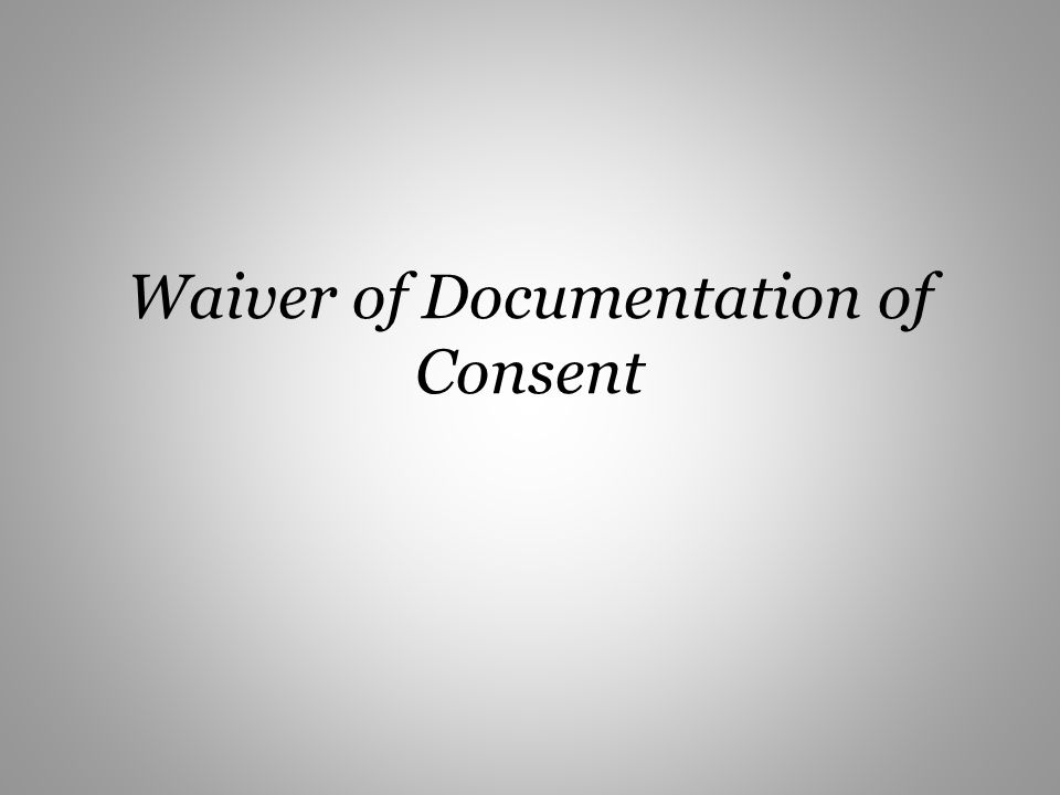 Waiver of Documentation of Consent