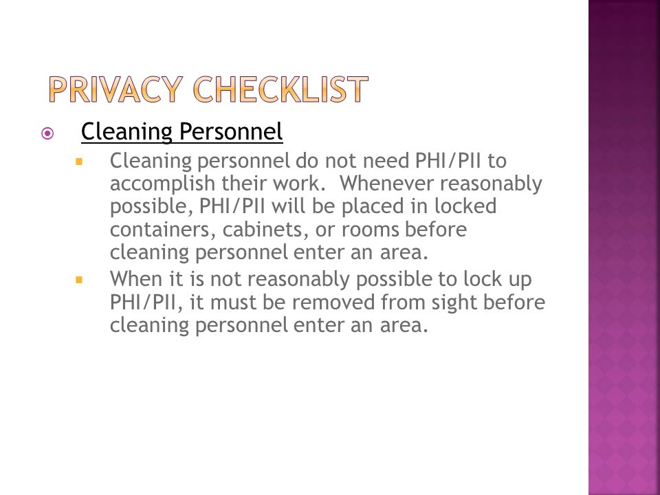  Cleaning Personnel  Cleaning personnel do not need PHI/PII to accomplish their work.