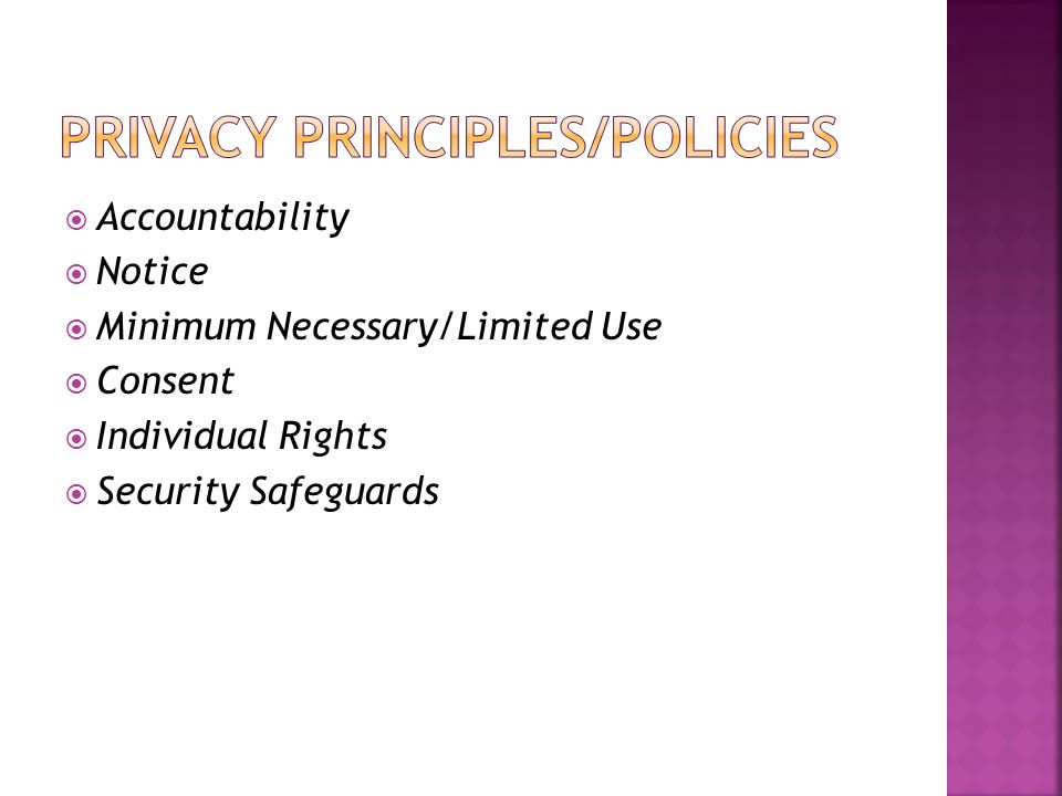  Accountability  Notice  Minimum Necessary/Limited Use  Consent  Individual Rights  Security Safeguards