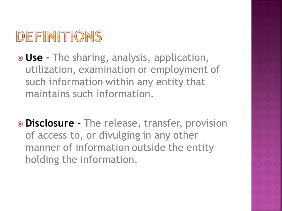  Use - The sharing, analysis, application, utilization, examination or employment of such information within any entity that maintains such information.