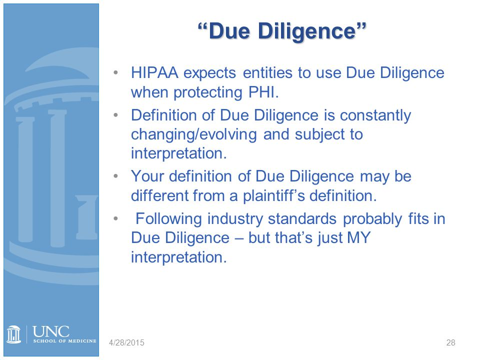 Due Diligence HIPAA expects entities to use Due Diligence when protecting PHI.