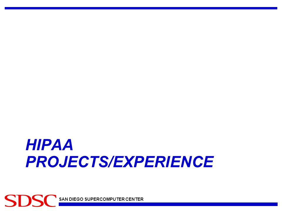 SAN DIEGO SUPERCOMPUTER CENTER HIPAA PROJECTS/EXPERIENCE