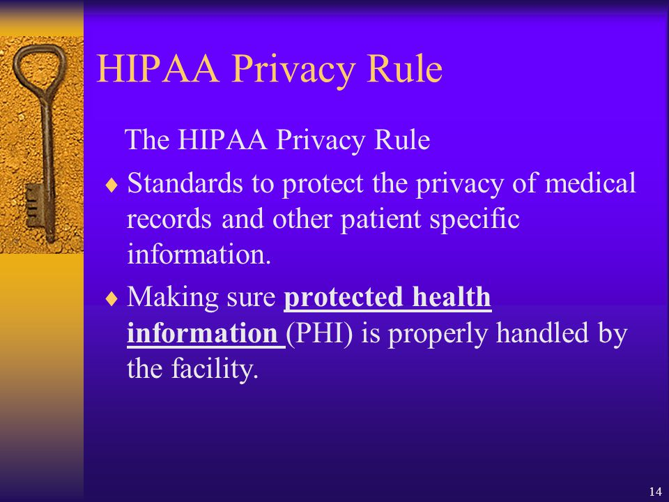 14 HIPAA Privacy Rule The HIPAA Privacy Rule  Standards to protect the privacy of medical records and other patient specific information.
